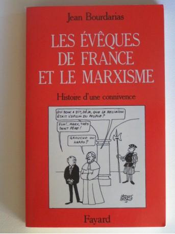 Jean Bourdarias - Les évêques de France et le marxisme. Histoire d'une connivence