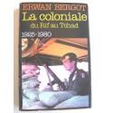 Erwan Bergot - La Coloniale du Rif au Tchad. 1925 - 1980