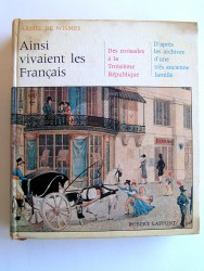 Armel de Wismes - Ainsi vivaient les Français. Des croisades à la troisième république