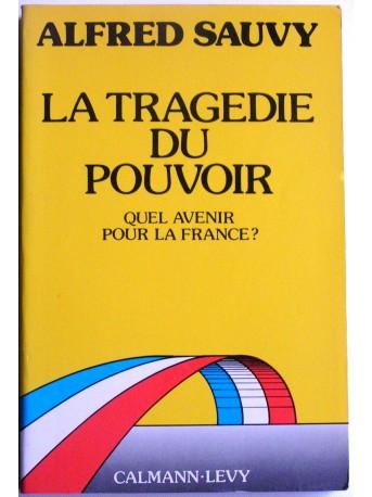 Alfred Sauvy - La tragédie du pouvoir. Quel avenir pour la France?