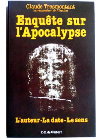 Claude Tresmontant - Enquête sur l'Apocalypse. L'auteur, la date, le sens