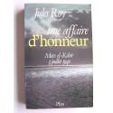 Jules Roy - Une affaire d'honneur. Mers el-Kébir. 3 juillet 1940