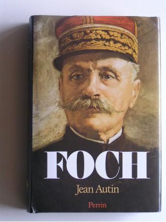 Jean Autin - Foch ou le triomphe de la volonté