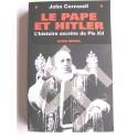 John Cornwell - Le Pape et Hitler. L'histoire secrète de Pie XII