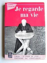Pierre L'Ermite - Je regarde ma vie. Souvenirs d'un vieux Curé de Paris