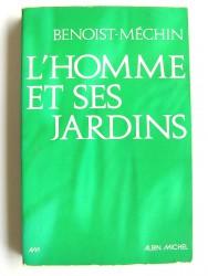 Jacques Benoist-Mechin - L'homme et ses jardins ou la métamorphose du Paradis terrestre