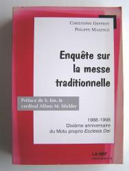 Christophe Geffroy et Philippe Maxence - Enquête sur la messe traditionnelle. 1988 - 1998