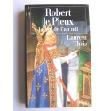 Laurent Theis - Robert le Pieux. Le roi de l'an mil