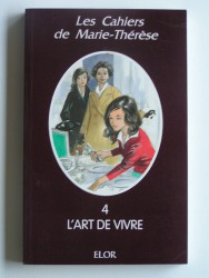 Les cahiers de Marie-Thérèse. Tome 4. L'art de vivre