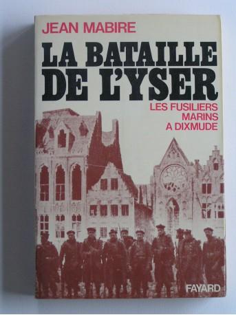 Jean Mabire - la bataille de l'Yser. Les fusiliers marins à Dixmude