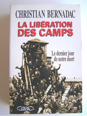 Christian Bernadac - La libération des camps. Le dernier jour de notre mort