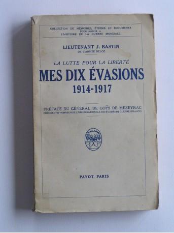 Lieutenant J. Bastin - La lutte pour la liberté, mes dix évasions. 1914 - 1917