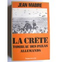 Jean Mabire - La Crète. Tombeau des paras allemands