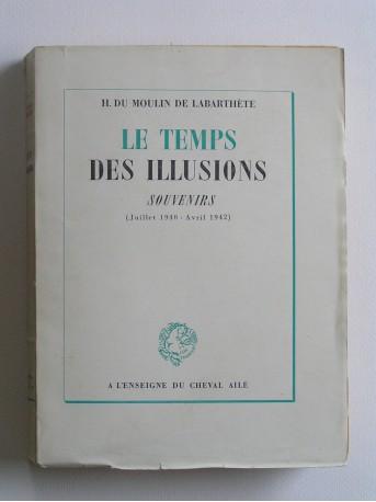 Henri Du Moulin de Labarthète - Le temps des illusions. Souvenirs. juillet 1940 - Avril 1942