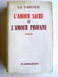 Jean de La Varende - L'amour sacré et l'amour profane