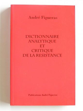 André Figueras - Dictionnaire analytique et critique de la résistance
