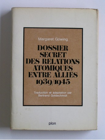 Margaret Gowing - Dossier secret des relations atomiques entre alliés. 1939 - 1945