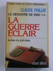 Dossiers secrets de la France contemporaine. Tome 5. La guerre éclair. 10 mai - 24 juin 1940
