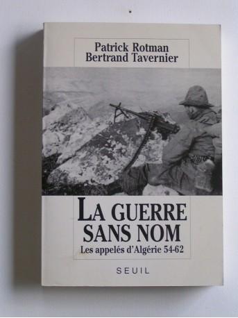 Patrick Rotman - La guerre sans nom. Les appelés d'Algérie. 54 - 62