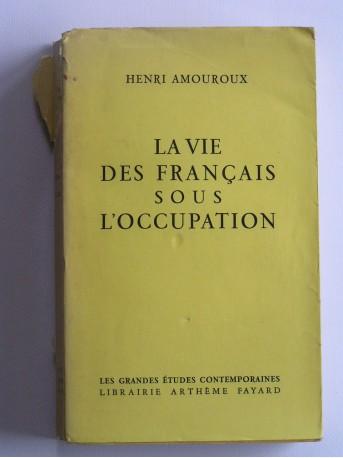 Henri Amouroux - La vie des Français sous l'Occupation