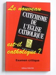 le nouveau catéchisme de l'Eglise catholique est-il catholique? Examen critique