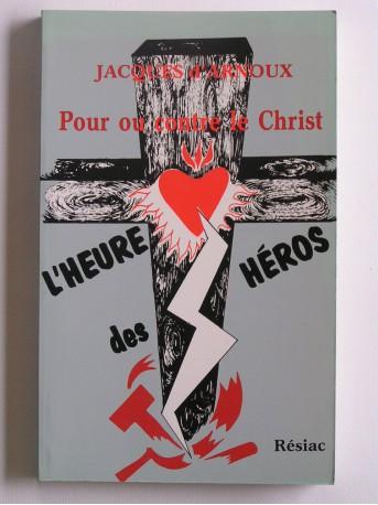 Jacques d'Arnoux - L'heure des héros. Pour ou contre le Christ