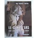 Chanoine Francis Trochu - Le Curé d'Ars. Saint Jean-Marie Vianney