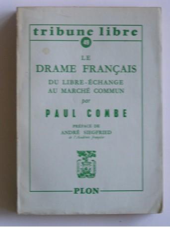 Paul Combe - Le drame français. Du libre-échange au Marché Commun