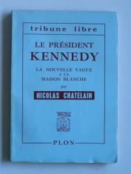 Nicolas Chatelain - Le président Kennedy. la nouvelle vague à la Maison Blanche