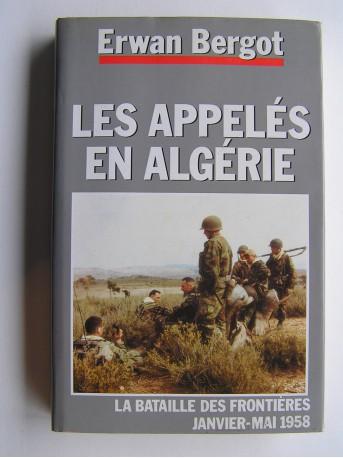 Erwan Bergot - La guerre des appelés en Algérie. La bataille des frontières. Janvier - Mai 1958