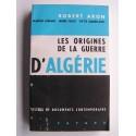 Robert Aron - Les origines de la guerre d'Algérie