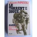Général Jacques Massu - Le torrent et la digue. Alger, du 13 mai aux Barricades