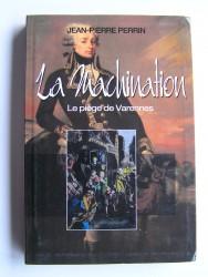 Jean-Pierre Perrin - La machination. Le piège de Varennes