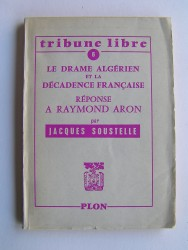 Jacques Soustelle - Le drame algérien et la décadence française. Réponse à Raymond Aron