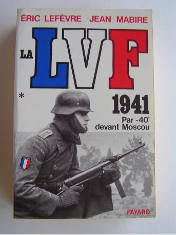 Eric Lefèvre et Jean Mabire - La L.V.F. 1941. Par -40° devant Moscou