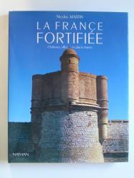 Nicolas Martin - La France fortifiée. Châteaux, villes et places fortes