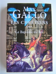 Max Gallo - Les chrétiens. Tome 2. Le baptême du Roi