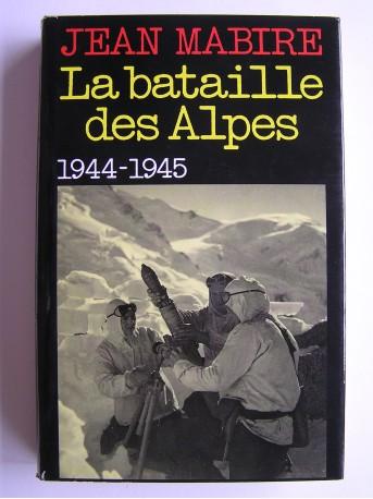 Jean Mabire - La bataille des Alpes. Tome 1. Maurienne. Novembre 1944 - mai 1945