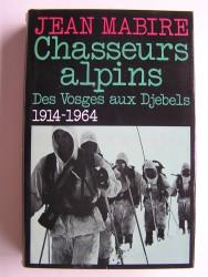 Jean Mabire - Chasseurs alpins. Des Vosges aux Djebels. 1914 - 1964