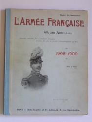 L'Armée française. Album annuaire. 1908 - 1909