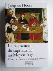 Jacques Heers - La naissance du capitalisme au Moyen Age. Changeurs, usuriers et grands financiers