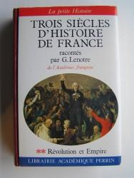 G. Lenotre - Tois siècles d'Histoire de France. Tome 2. Révolution et Empire