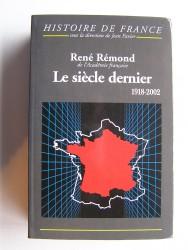 René Rémond - Le siècle dernier. 1918 - 2002