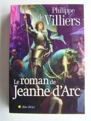 Philippe de Villiers - Le roman de Jeanne d'Arc