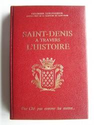 Chanoine Levavasseur - Saint-Denis à travers l'Histoire. Une cité pas comme les autres...