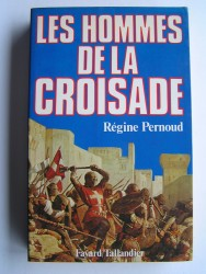 Régine Pernoud - Les hommes de la Croisade