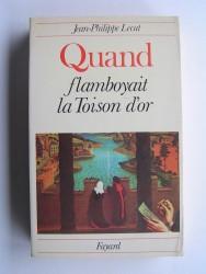Jean-Philippe Lecat - Quand flamboyait la Toison d'Or