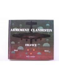 Pierre Lorain - Armement clandestin. S.O.E. France. 1941 - 1944