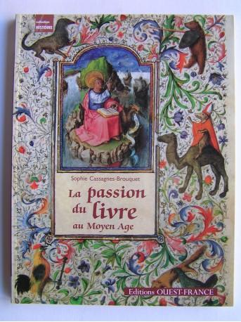 Sophie Cassagnes-Brouquet - La passion du livre au Moyen Age
