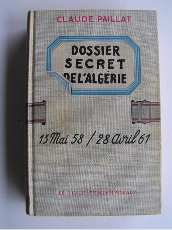 Claude Paillat - Dossier secret de l'Algérie. 13 mai 58 - 28 avril 61